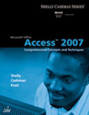 Microsoft Office Access 2007: Comprehensive Concepts and Techniques - Shelly, Gary B