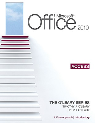 Microsoft Office Access 2010, Introductory Edition: A Case Approach - O'Leary, Timothy J, and O'Leary, Linda