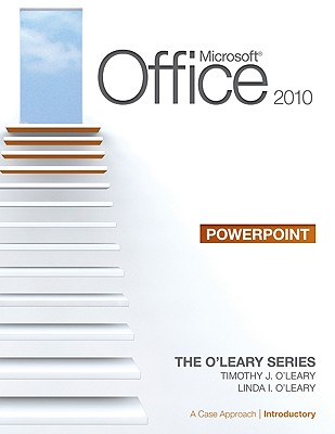 Microsoft Office PowerPoint 2010, Introductory: A Case Approach - O'Leary, Timothy J, and O'Leary, Linda