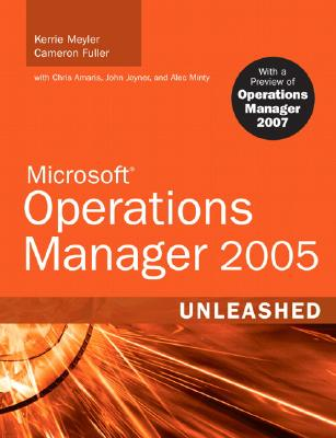 Microsoft Operations Manager 2005 Unleashed - Meyler, Kerrie, and Fuller, Cameron, and Amaris, Chris