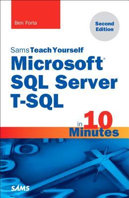 Microsoft SQL Server T-SQL in 10 Minutes, Sams Teach Yourself - Forta, Ben