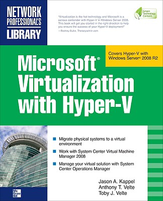 Microsoft Virtualization with Hyper-V - Kappel, Jason A, MCP, MCSE, and Velte, Anthony, and Velte, Toby