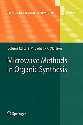 Microwave Methods in Organic Synthesis - Larhed, Mats (Editor), and Olofsson, Kristofer (Editor)