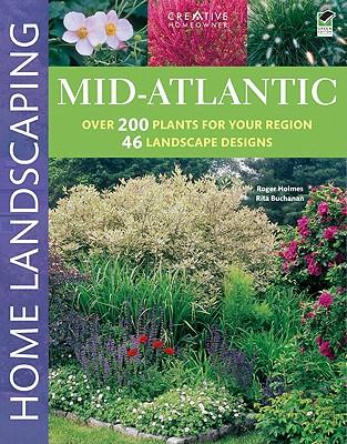 Mid-Atlantic Home Landscaping, 3rd Edition - Holmes, Roger, and Buchanan, Rita