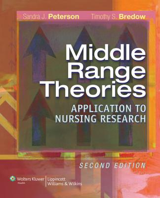 Middle Range Theories: Application to Nursing Research - Peterson, Sandra J, PhD, RN, and Bredow, Timothy S, PhD, RN