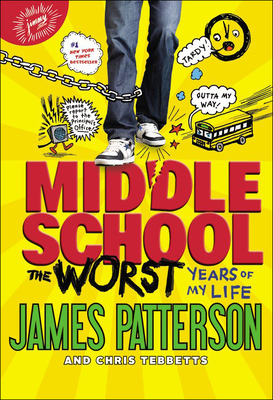 Middle School: The Worst Years of My Life - Patterson, James, and Tebbetts, Chris