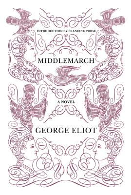 Middlemarch - Eliot, George, and Prose, Francine