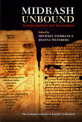 Midrash Unbound: Transformations and Innovations - Fishbane, Michael (Editor), and Weinberg, Joanna, Ms. (Editor)