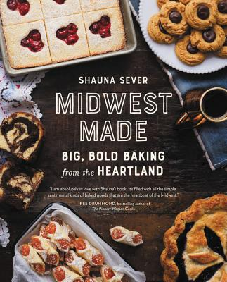 Midwest Made: Big, Bold Baking from the Heartland - Sever, Shauna