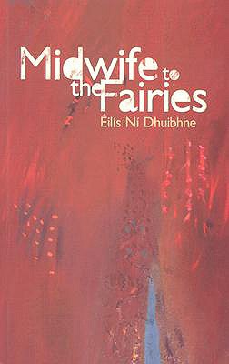 Midwife to the Fairies: New and Selected Stories - Ni Dhuibhne, Eilis, and Dhuibhne, Eilis Ni