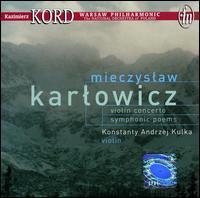 Mieczyslaw Karlowicz: Violin Concerto; Symphonic Poems - Konstanty Kulka (violin); Kazimierz Kord (conductor)