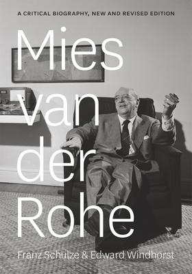 Mies Van Der Rohe: A Critical Biography - Schulze, Franz, and Windhorst, Edward