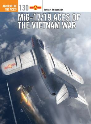MiG-17/19 Aces of the Vietnam War - Toperczer, Istvan, and Hector, Gareth (Cover design by)