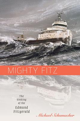 Mighty Fitz: The Sinking of the Edmund Fitzgerald - Schumacher, Michael, Dr.