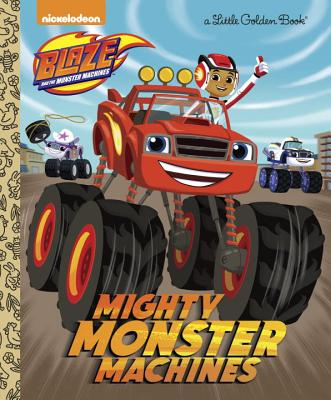 Mighty Monster Machines (Blaze and the Monster Machines) - Golden Books