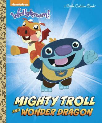 Mighty Troll and Wonder Dragon (Wallykazam!) - Depken, Kristen L