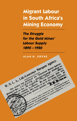 Migrant Labour in South Africa's Mining Economy - Jeeves, Alan