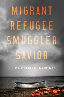 Migrant, Refugee, Smuggler, Savior - Tinti, Peter, and Reitano, Tuesday
