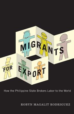 Migrants for Export: How the Philippine State Brokers Labor to the World - Rodriguez, Robyn Magalit