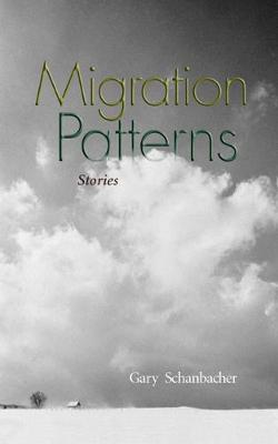 Migration Patterns: Stories - Schanbacher, Gary L