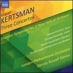 "Miguel Kertsman: Three Concertos; Chamber Symphony No. 2 ""New York of 50 Doors"""