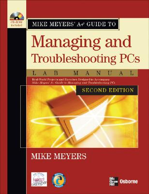 Mike Meyers' A+ Guide to Managing and Troubleshooting PCs Lab Manual - Meyers, Mike, and Haley, Dennis