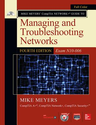 Mike Meyers' Comptia Network+ Guide to Managing and Troubleshooting Networks, Fourth Edition (Exam N10-006) - Meyers, Mike