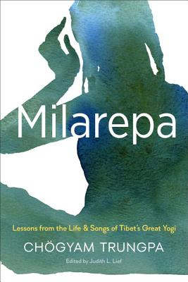 Milarepa: Lessons from the Life and Songs of Tibet's Great Yogi - Trungpa, Chogyam