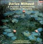Milhaud: 6 Petites Symphonies & 3 Operas-Minutes