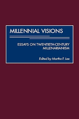 Millennial Visions: Essays on Twentieth-Century Millenarianism - Lee, Martha F
