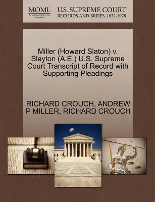 Miller (Howard Slaton) V. Slayton (A.E.) U.S. Supreme Court Transcript of Record with Supporting Pleadings - Crouch, Richard, and Miller, Andrew P