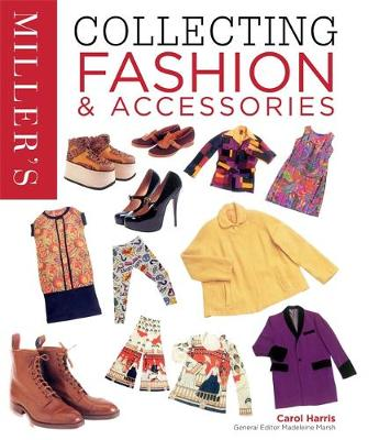 Miller's Collecting Fashion and Accessories - Harris, Carol, and Marsh, Madeleine (Editor)