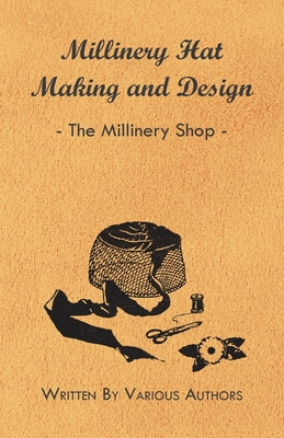 Millinery Hat Making and Design - The Millinery Shop - Various