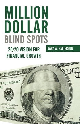 Million-Dollar Blind Spots: 20/20 Vision for Financial Growth - Patterson, Gary W