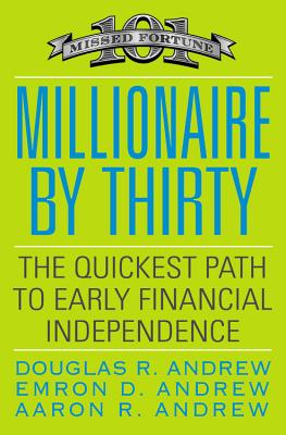 Millionaire by Thirty: The Quickest Path to Early Financial Independence - Andrew, Douglas R