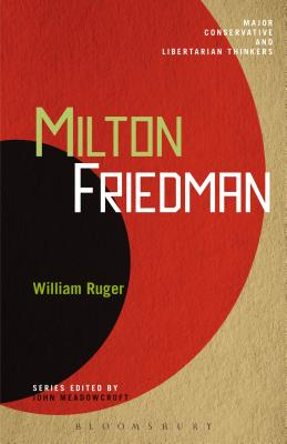 Milton Friedman - Ruger, William, and Meadowcroft, John (Editor)