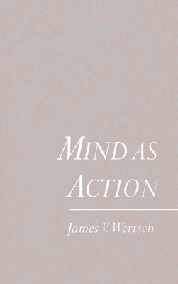 Mind as Action - Wertsch, James V