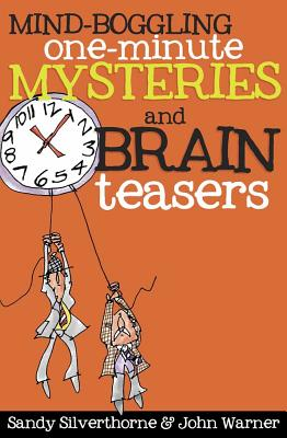 Mind-Boggling One-Minute Mysteries and Brain Teasers - Silverthorne, Sandy, and Warner, John