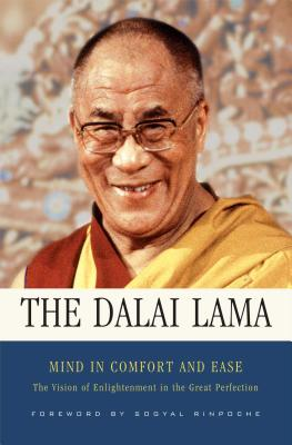 Mind in Comfort and Ease: The Vision of Enlightenment in the Great Perfection - Dalai Lama, and Ricard, Matthieu (Translated by), and Rinpoche, Sogyal (Foreword by)