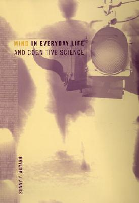 Mind in Everyday Life and Cognitive Science - Auyang, Sunny Y