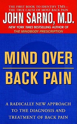 Mind Over Back Pain: A Radically New Approach to the Diagnosis and Treatment of Back Pain - Sarno, John