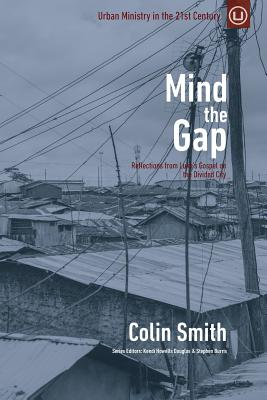 Mind the Gap: Reflections from Luke's Gospel on the Divided City - Smith, Colin, Professor