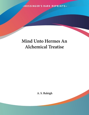 Mind Unto Hermes an Alchemical Treatise - Raleigh, A S