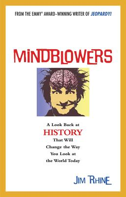 Mindblowers: A Look Back at History That Will Change the Way You Look at the World Today - Rhine, Jim