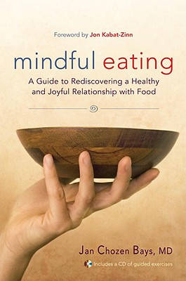 Mindful Eating: A Guide to Rediscovering a Healthy and Joyful Relationship with Food - Bays, Jan Chozen, M.D., and Kabat-Zinn, Jon, Ph.D. (Foreword by)
