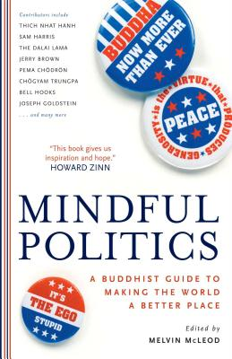 Mindful Politics: A Buddhist Guide to Making the World a Better Place - McLeod, Melvin (Editor)