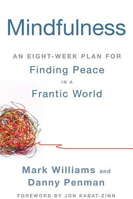 Mindfulness: An Eight-Week Plan for Finding Peace in a Frantic World - Williams, Mark, PhD