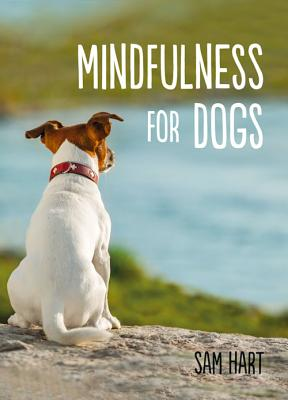 Mindfulness for Dogs - Hart, Sam