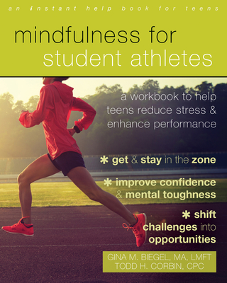 Mindfulness for Student Athletes: A Workbook to Help Teens Reduce Stress and Enhance Performance - Biegel, Gina M, Ma, Lmft, and Corbin, Todd H, Cpc