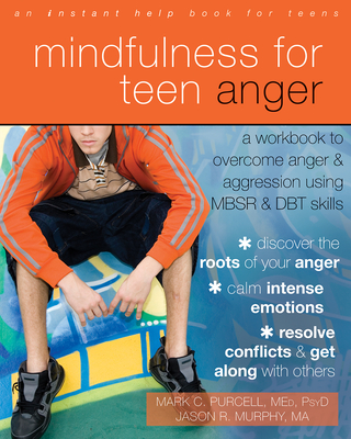 Mindfulness for Teen Anger: A Workbook to Overcome Anger and Aggression Using MBSR and DBT Skills - Purcell, Mark C, and Murphy, Jason R
